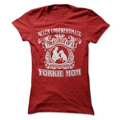 Christmas gift for yorkie mom - Never underestimate the power of a yorkie mom