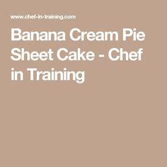 Banana Cream Pie Sheet Cake - Chef in Training