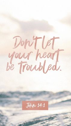 do not let your heart be troubled John Bible quotes