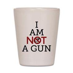I Am Not A Gun Shot Glass on CafePress.com