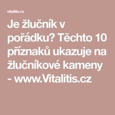 Je žlučník v pořádku? Těchto 10 příznaků ukazuje na žlučníkové kameny - www.Vitalitis.cz