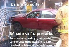 ALCOOLISMO - Tratamento e recuperação Bêbado só faz porcaria Antes de beber e dirigir, pense nisto. Casa do Alcoólatra (31) 3454.74.69 casadoalcoolatra-com-br.webnode.com