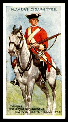 Cigarette Card - Royal Regiment of North British Dragoons 1707 Military Men, Military History, Military Units, Military Uniforms, British Army Uniform, Ww2 Posters, The Trooper, Toy Soldiers, American Revolution