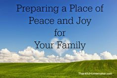 :):) Preparing a Place of Peace and Joy for Your Family
