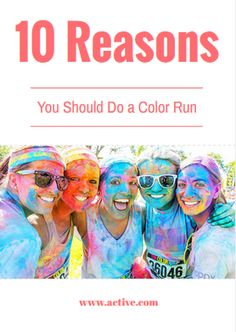 10 Reasons You Should Do a Color Run - http://www.active.com/running/articles/10-reasons-you-should-do-the-color-run