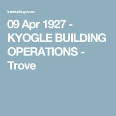 09 Apr 1927 - KYOGLE BUILDING OPERATIONS - Trove