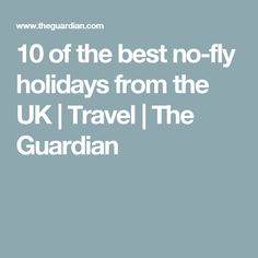 10 of the best no-fly holidays from the UK | Travel | The Guardian