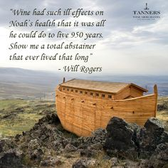 """""""Wine had such ill effects on Noah's health that it was all he could do to live 950 years. Show me a total abstainer that ever lived that long"""" - Will Rogers (Wine Quote)"""