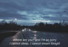Where are you? And I'm sorry cannot sleep. I cannot dream tonight.