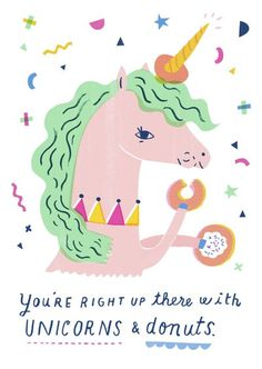 You're right up there with unicorns and donuts - design by Sarah Walsh