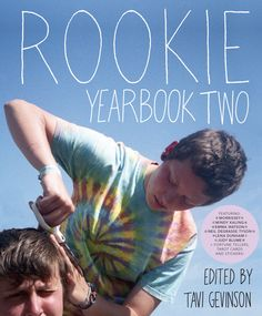 ROOKIE YEARBOOK TWO -- In Rookie Yearbook Two, we tackle kissing, doubt, rejection, backhanded compliments, angsty art and more!