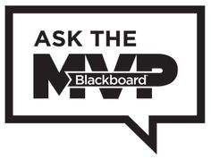 Have a Blackboard Question? Ask the MVPs