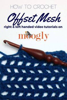 Learn how to crochet the Offset Mesh Stitch with video tutorials and more on Moogly!