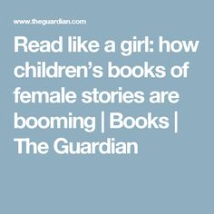 Read like a girl: how children's books of female stories are booming | Books | The Guardian