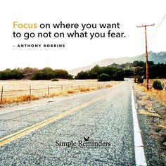 """""""Focus on where you want to go, not on what you fear."""" — Anthony Robbins #SimpleReminders #SRN @BryantMcGill @JenniYoung_ #quote #focus #destination #fear #choice #mind #success"""