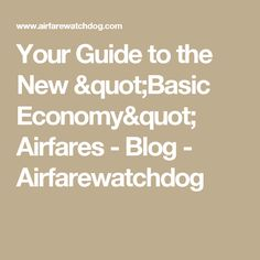 "Your Guide to the New ""Basic Economy"" Airfares - Blog - Airfarewatchdog"