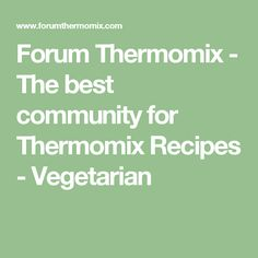 Forum Thermomix - The best community for Thermomix Recipes - Vegetarian