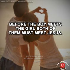 Before the boy meets the girl both of them must meet Jesus. #relation #relationshipgoals #relationship #lovequotes #love #heart #lovely #relationshipquotes