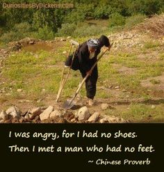 """This photo brought to mind a profound quote about perspective and determination: """"I was angry, for I had no shoes. Then I met a man who had no feet."""" ~ Chinese Proverb 