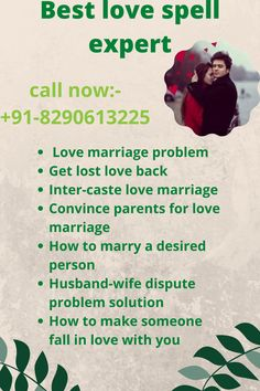 As we know there are many obstacles in the way of love. Then what are the ways to remove them and to make your love life happy. You should consult to the best love spell expert to make your all problems solve. You can also get the solution of these following problems: · Love marriage problem · Get lost love back · Inter-caste love marriage · Convince parents for love marriage