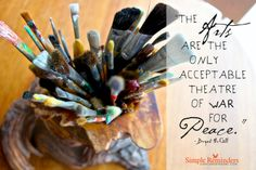 """""""The arts are the only acceptable theatre of war for peace."""" ~Bryant McGill    http://simplereminders.com/blog/post/art-for-peace"""