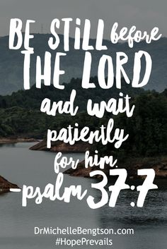 Be still before the Lord and wait patiently for Him. Psalm 37:7 Christian Inspirational Quote. Bible Verse. Scripture.