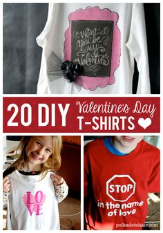 20 DIY Valentine's Day T-shirts- Great ideas for making your own Valentine's Day T-shirts! Includes links for children and grown ups!