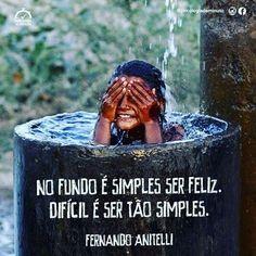 *** No fundo é simples ser feliz. Difícil é ser tão simples. #fernandoanitelli #simplicidade #felicidade #pequenasalegriasdiárias