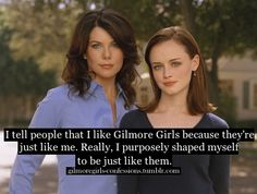 Gilmore Girls Confessions. Honestly though, Rory and Lorelei are just about the perfect role models for young girls