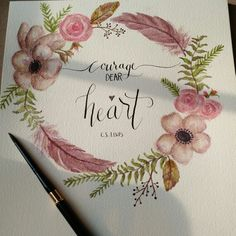 """Courage Dear Heart"" hand lettered calligraphy quote by C.S. Lewis with watercolor flowers and feathers art. Gift idea."