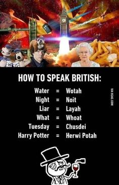 British Accent Funny Meme How to Speak British: Water = Wotah Night = Noit Liar = Layah What = Whoat Tuesday = Chusdei Harry Potter = Herwi Potah British English Accent, British And American English, The Words, Words To Use, Interesting English Words, Learn English Words, Sms Language, English Language Learning, English Vocabulary Words