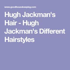 Hugh Jackman's Hair - Hugh Jackman's Different Hairstyles