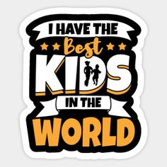 Celebrate Your Kids With I Have The Best Kids In The World - Kids - T-Shirt | TeePublic.  Show your kids how much you care with this I have the best kids in the world design. Be the best papa or best mom for the best kids. Best Mom, Cool Kids, Good Things, Celebrities, T Shirt, Sisters, Children, Design, Kids Fun