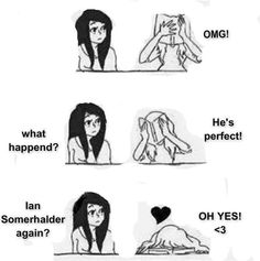 Me: OMFG  What happened : he's perf Ian somerhalder again  me: OH YES <3__<3