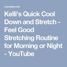 Kelli's Quick Cool Down and Stretch - Feel Good Stretching Routine for Morning or Night - YouTube