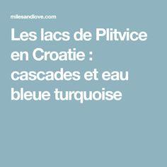 Les lacs de Plitvice en Croatie : cascades et eau bleue turquoise Cascades, Lacs, Bleu Turquoise, Croatia, Travel