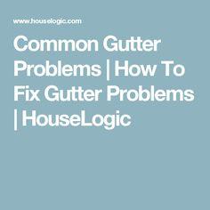 Common Gutter Problems   How To Fix Gutter Problems   HouseLogic