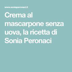 Crema al mascarpone senza uova, la ricetta di Sonia Peronaci