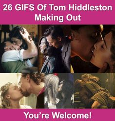 27 Gifs Of Tom Hiddleston Making Out. You're Welcome! <- This is just want I needed. NOT!!!