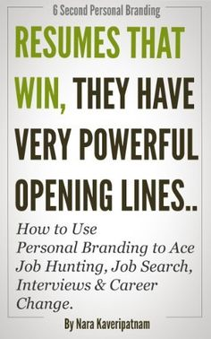 Resumes that Win..They have Very Powerful Opening Lines - How to Use Personal Branding to Ace Job Hunting, Job Search, Interviews & Career Change. (Six Second Personal Branding) by Nara Kaveripatnam, http://www.amazon.com/dp/B00B1UBF9S/ref=cm_sw_r_pi_dp_gyQ-qb10F9FBY