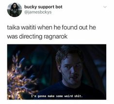 But he did an AMAZING shit seriously Thor Ragnarok is hilarious