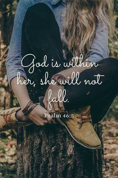 """God is within her, she will not fall."" Psalm 46:5"