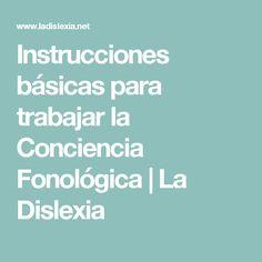 Instrucciones básicas para trabajar la Conciencia Fonológica   La Dislexia