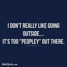 I don't really like going outside. - Rebel Quotes - Life Quotes #rebel #life quotes #quotes #quote #lol #life