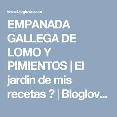 EMPANADA GALLEGA DE LOMO Y PIMIENTOS | El jardin de mis recetas ♥ | Bloglovin'