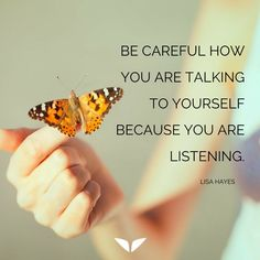 Be careful how you are talking to yourself because you are listening. – Lucy Hayes