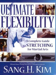Ultimate Flexibility: A Complete Guide to Stretching for Martial Arts, a book by Sang H.