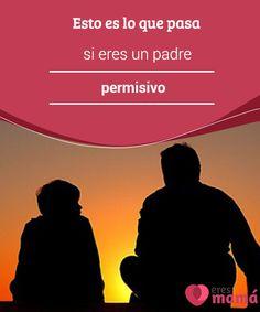 Esto es lo que pasa si eres un #padre permisivo   Si crees que eres un padre #permisivo debes saber que no es lo más #adecuado para ellos ni tampoco para ti. ¿Quieres saber qué es lo que puede #pasar?