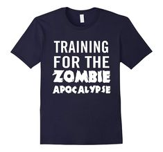 Check this Mens Training zombie apocalypse t shirt-Samdetee . Hight quality products with perfect design is available in a spectrum of colors and sizes, and many different types of shirts! Funny Shirts, Tee Shirts, Zombie T Shirt, T Shirt World, T Shirt And Shorts, Zombie Apocalypse, Birthday Shirts, Types Of Shirts, Shirt Style