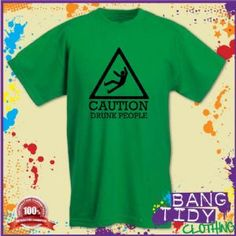 St Patricks Caution Drunk People Funny Mens Green T Shirt  Our Price: £10.97